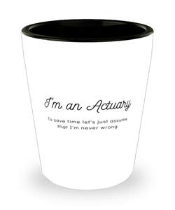 I'm an Actuary Shot Glass