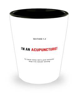 I'm an Acupuncturist Shot Glass