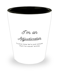 I'm an Adjudicator Shot Glass