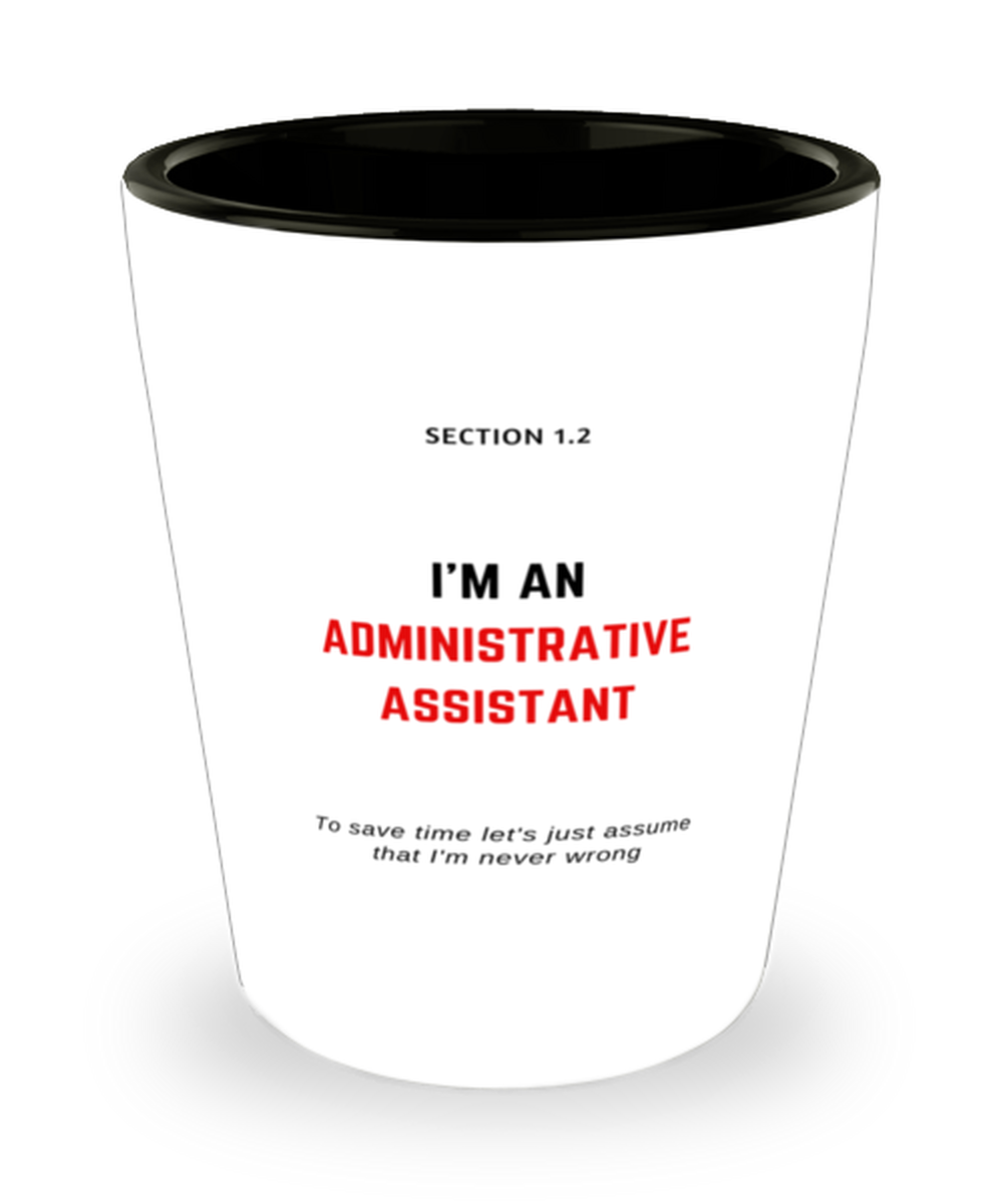 I'm an Administrative Assistant Shot Glass