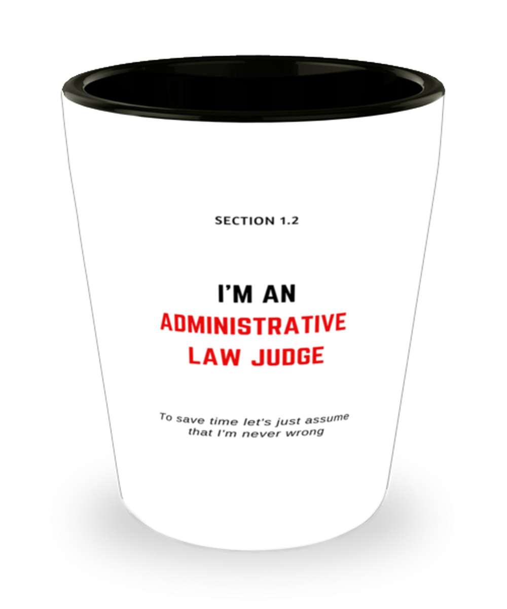 I'm an Administrative Law Judge Shot Glass