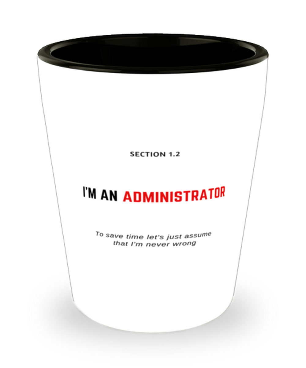 I'm an Administrator Shot Glass