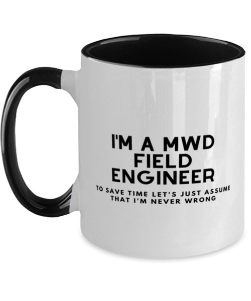 I'm a MWD Field Engineer Two Tone Black and White Coffee Mug