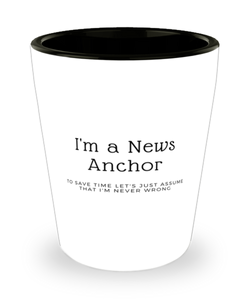 I'm a News Anchor Shot Glass