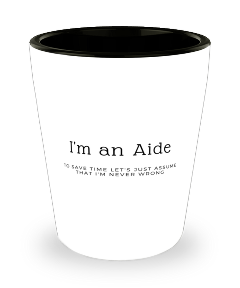I'm an Aide Shot Glass