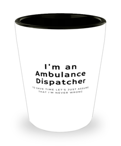 I'm an Ambulance Dispatcher Shot Glass