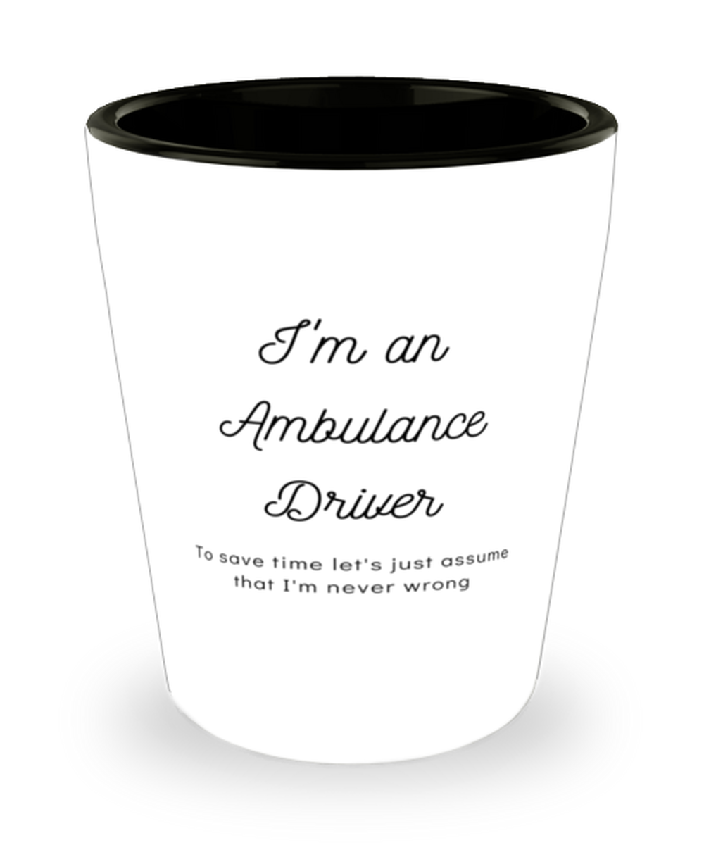 I'm an Ambulance Driver Shot Glass
