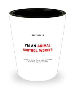 I'm an Animal Control Worker Shot Glass