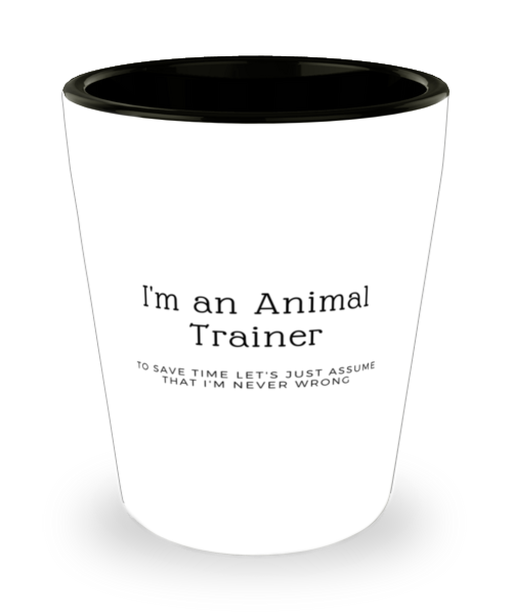 I'm an Animal Trainer Shot Glass