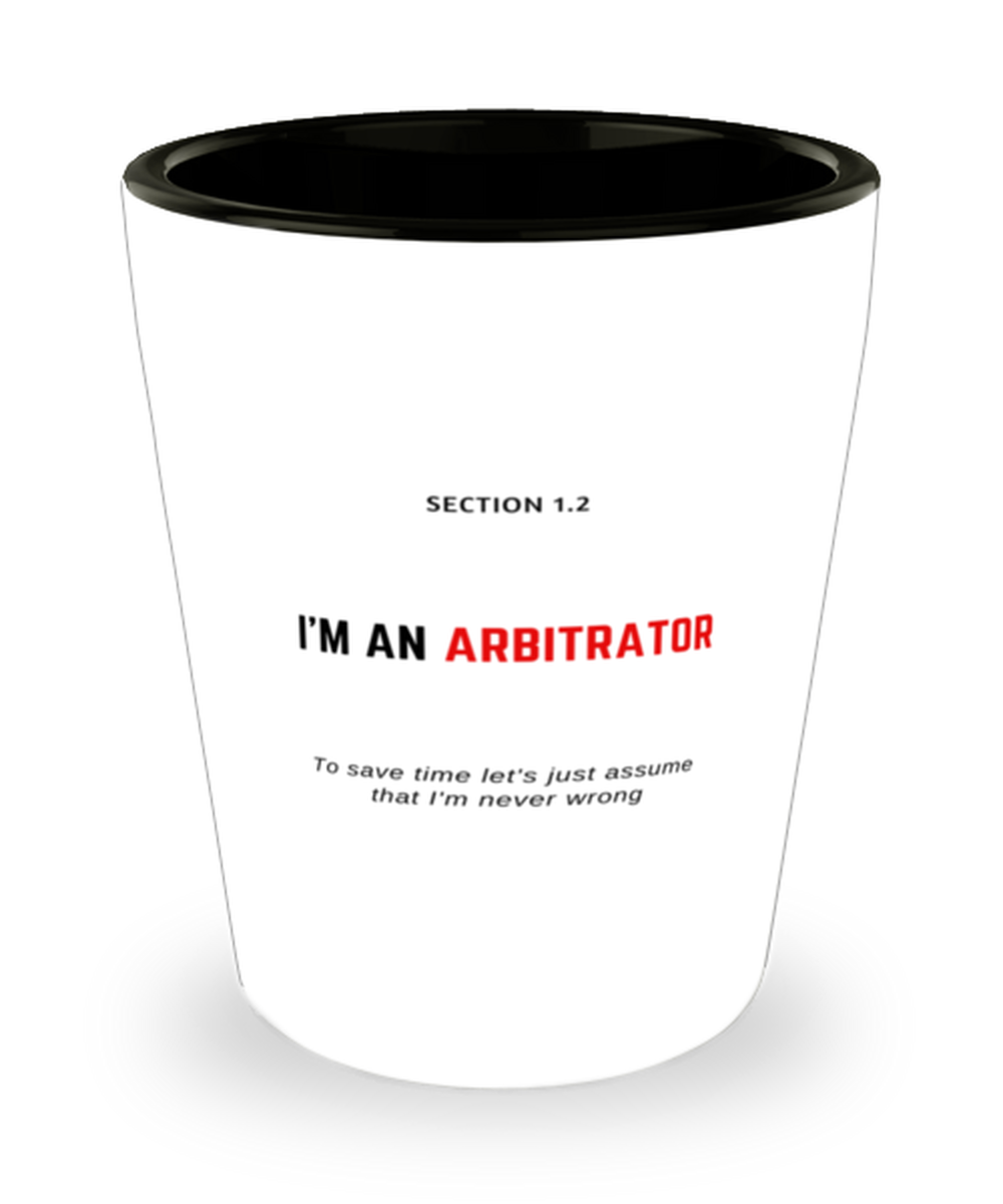 I'm an Arbitrator Shot Glass