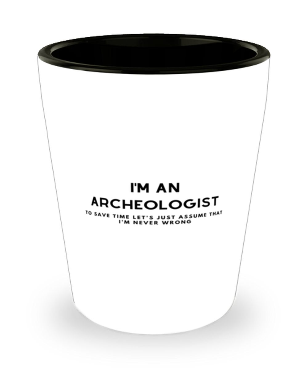 I'm an Archeologist Shot Glass