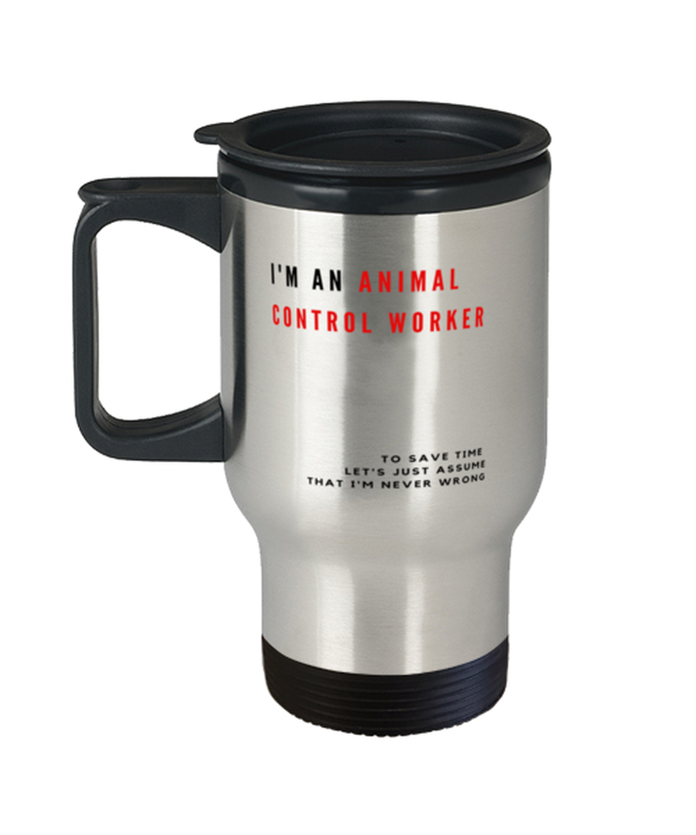 I'm an Animal Control Worker Travel Mug