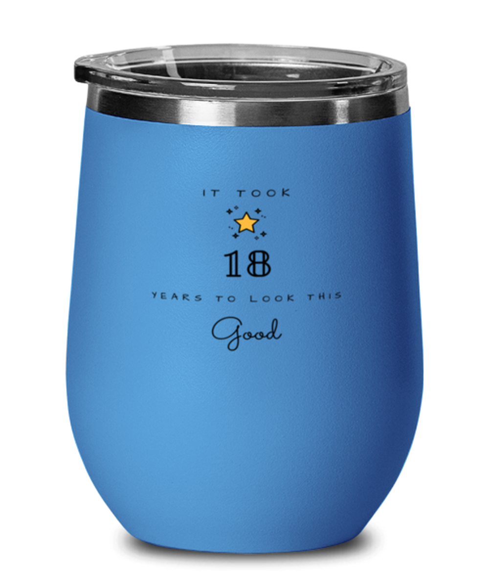 18th Birthday Gift Blue Wine Glass, it took 18 years to look this good - Happy Birthday Best Gift for 18 years old