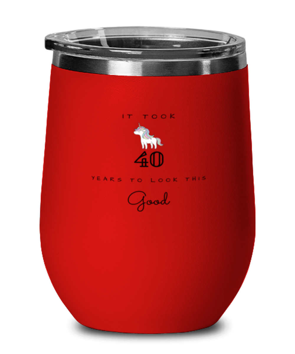 40th Birthday Gift Red Wine Glass, it took 40 years to look this good - Happy Birthday Best Gift for 40 years old