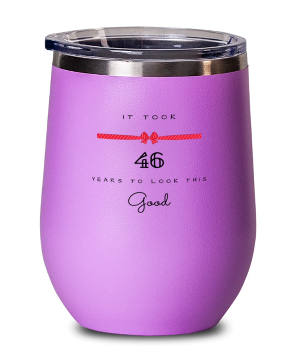 46th Birthday Gift Pink Wine Glass, it took 46 years to look this good - Happy Birthday Best Gift for 46 years old