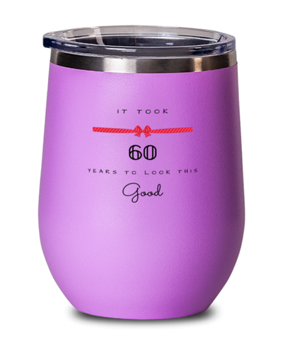 60th Birthday Gift Pink Wine Glass, it took 60 years to look this good - Happy Birthday Best Gift for 60 years old