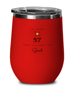 57th Birthday Gift Red Wine Glass, it took 57 years to look this good - Happy Birthday Best Gift for 57 years old