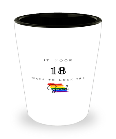 18th Birthday Gift Shot Glass, it took 18 years to look this good - Happy Birthday Best Gift for 18 years old - LGBT