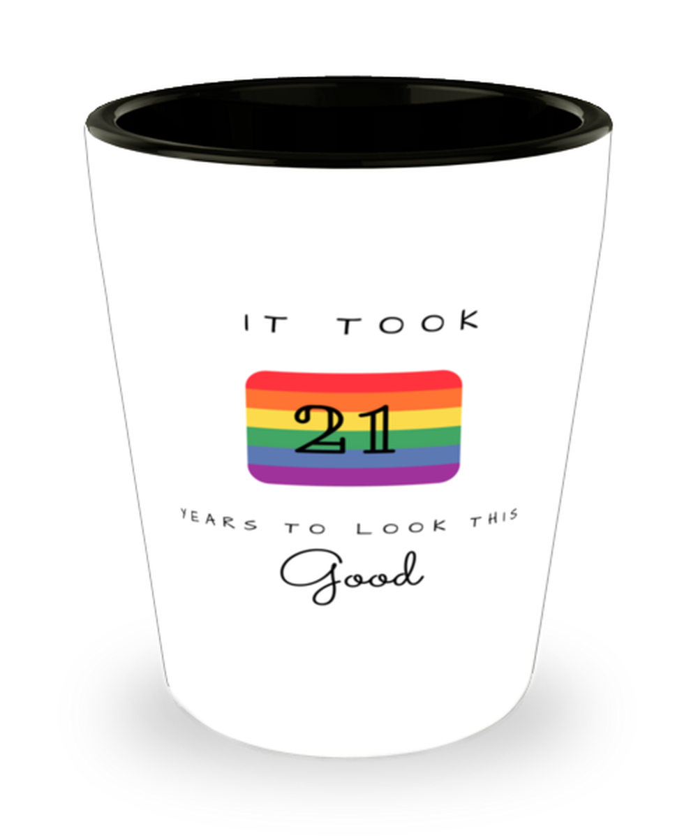 21st Birthday Gift Shot Glass, it took 21 years to look this good - Happy Birthday Best Gift for 21 years old - LGBT