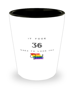 36th Birthday Gift Shot Glass, it took 36 years to look this good - Happy Birthday Best Gift for 36 years old - LGBT