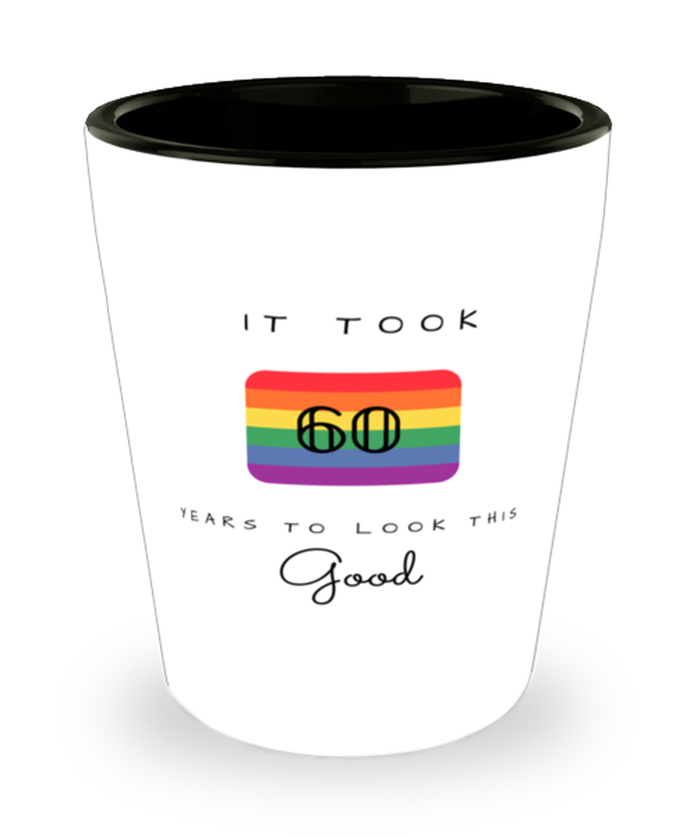 60th Birthday Gift Shot Glass, it took 60 years to look this good - Happy Birthday Best Gift for 60 years old - LGBT