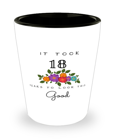 18th Birthday Gift Shot Glass, it took 18 years to look this good - Happy Birthday Best Gift for 18 years old - Flower