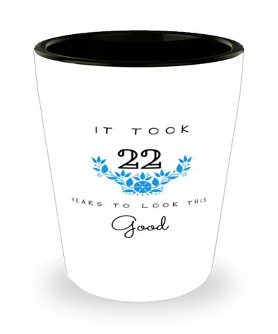 22nd Birthday Gift Shot Glass, it took 22 years to look this good - Happy Birthday Best Gift for 22 years old - Flower