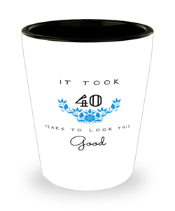 40th Birthday Gift Shot Glass, it took 40 years to look this good - Happy Birthday Best Gift for 40 years old - Flower