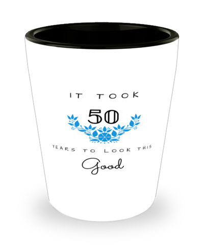 50th Birthday Gift Shot Glass, it took 50 years to look this good - Happy Birthday Best Gift for 50 years old - Flower
