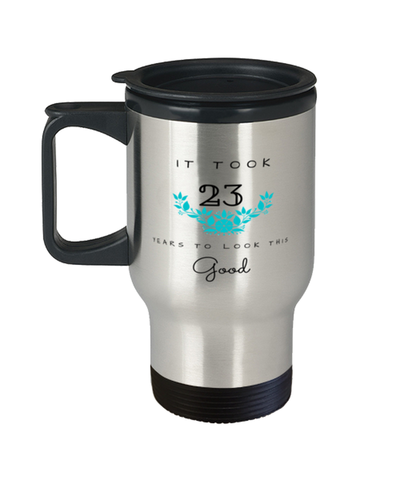 23rd Birthday Gift Travel Mug, it took 23 years to look this good - Happy Birthday Best Gift for 23 years old - Flower