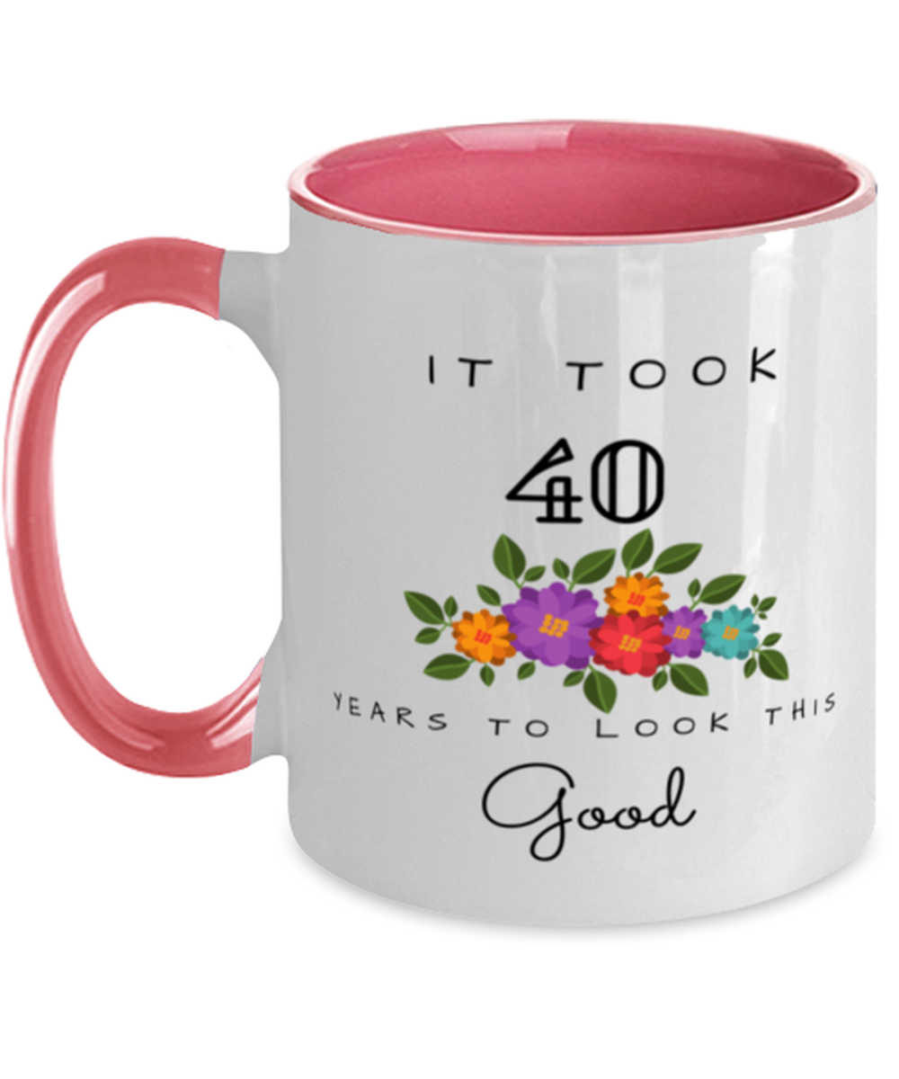 40th Birthday Gift Two Tone Pink and White Coffee Mug, it took 40 years to look this good - Happy Birthday Best Gift for 40 years old - Flower