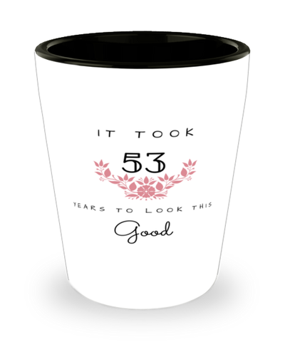 53rd Birthday Gift Shot Glass, it took 53 years to look this good - Happy Birthday Best Gift for 53 years old - Flower
