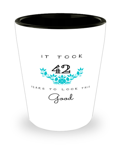 42nd Birthday Gift Shot Glass, it took 42 years to look this good - Happy Birthday Best Gift for 42 years old - Flower