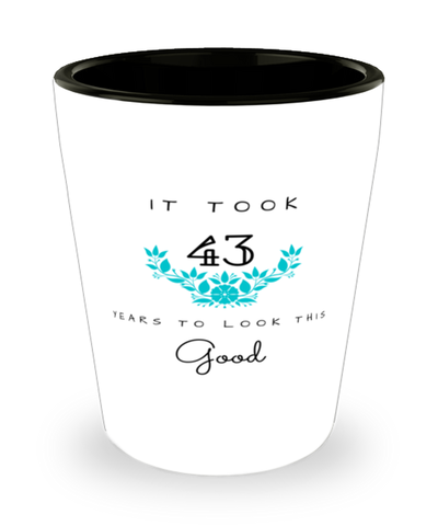 43rd Birthday Gift Shot Glass, it took 43 years to look this good - Happy Birthday Best Gift for 43 years old - Flower