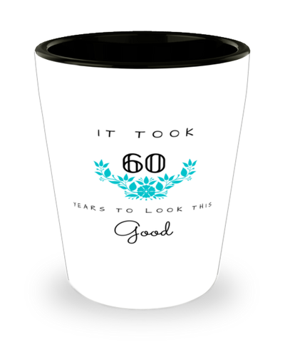 60th Birthday Gift Shot Glass, it took 60 years to look this good - Happy Birthday Best Gift for 60 years old - Flower