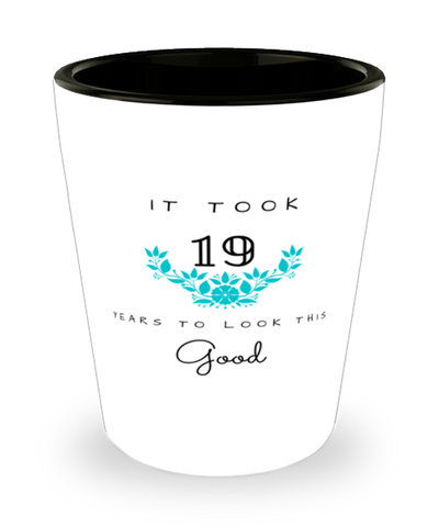 19th Birthday Gift Shot Glass, it took 19 years to look this good - Happy Birthday Best Gift for 19 years old - Flower