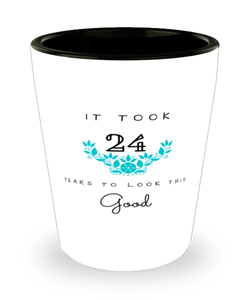 24th Birthday Gift Shot Glass, it took 24 years to look this good - Happy Birthday Best Gift for 24 years old - Flower