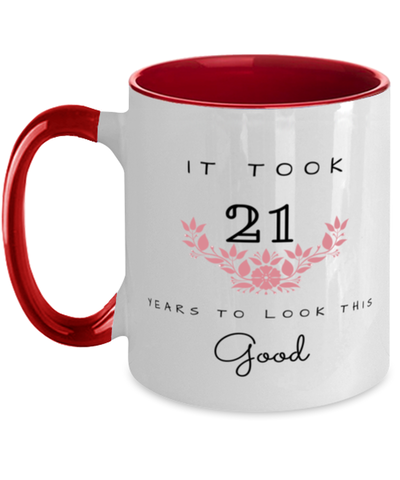 21st Birthday Gift Two Tone Red and White Coffee Mug, it took 21 years to look this good - Happy Birthday Best Gift for 21 years old - Flower