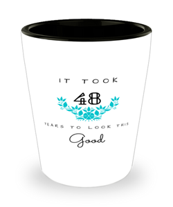 48th Birthday Gift Shot Glass, it took 48 years to look this good - Happy Birthday Best Gift for 48 years old - Flower