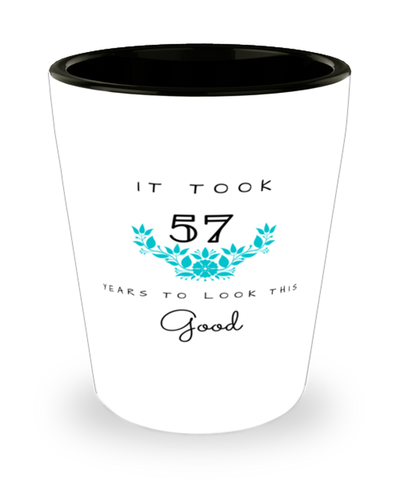 57th Birthday Gift Shot Glass, it took 57 years to look this good - Happy Birthday Best Gift for 57 years old - Flower