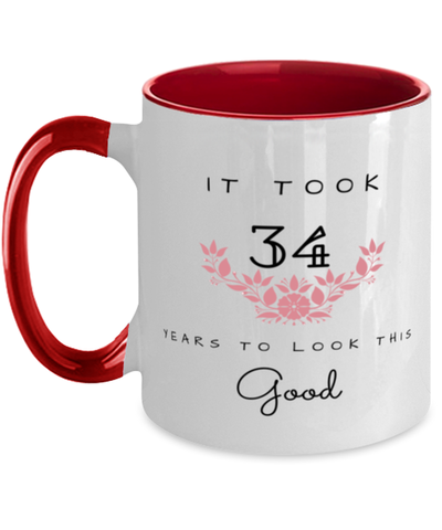 34th Birthday Gift Two Tone Red and White Coffee Mug, it took 34 years to look this good - Happy Birthday Best Gift for 34 years old - Flower