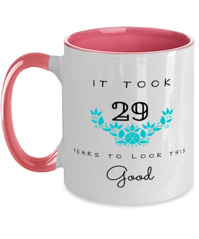 29th Birthday Gift Two Tone Pink and White Coffee Mug, it took 29 years to look this good - Happy Birthday Best Gift for 29 years old - Flower