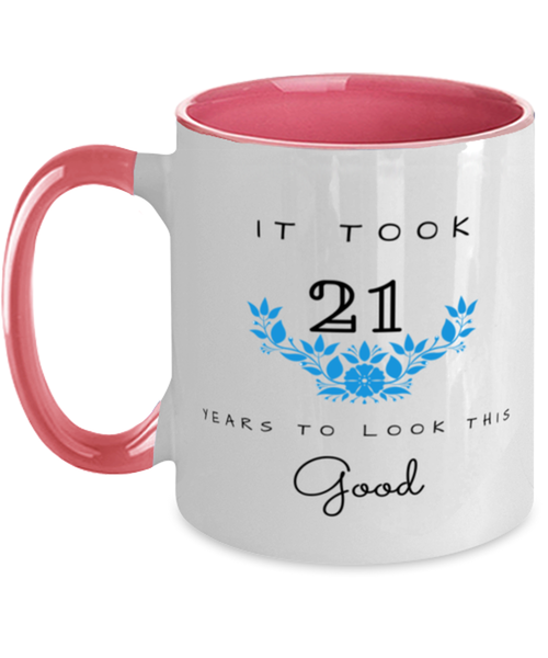 21st Birthday Gift Two Tone Pink and White Coffee Mug, it took 21 years to look this good - Happy Birthday Best Gift for 21 years old - Flower