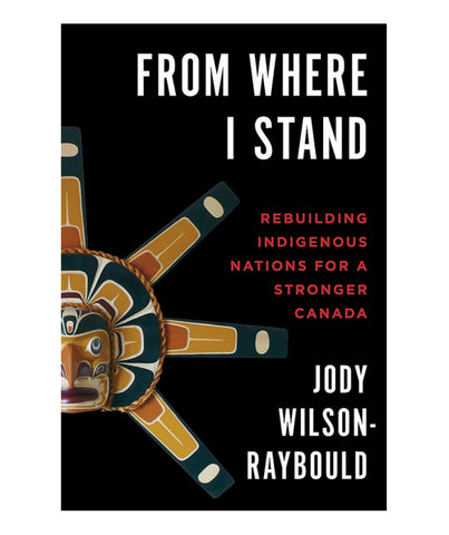 Book - From Where I Stand Rebuilding Indigenous Nations for a Stronger Canada