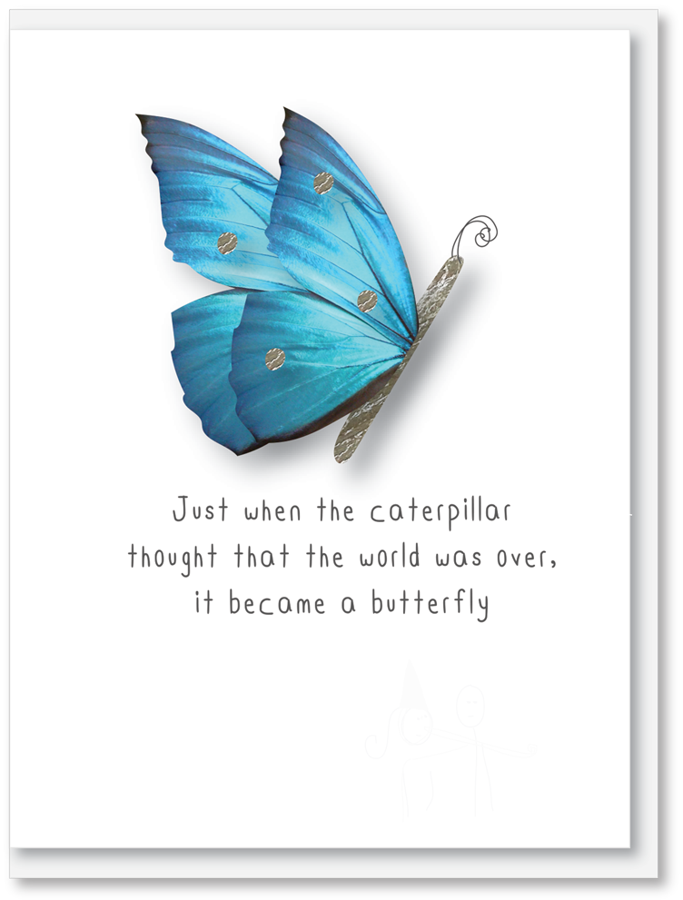 NEW Inspirational - Just when the caterpillar