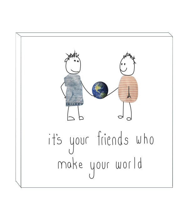 Art block - It's your friends who make your world