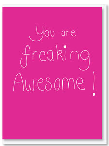 You are freaking awesome!