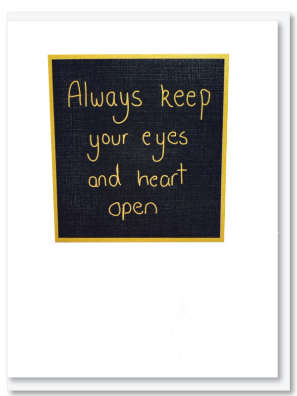 Keep your eyes and heart open