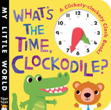 What's the Time, Clockodile? (My Little World) Board book – Touch and Feel, March 3, 2015 by Jonthan Litton (Author), Fhiona Galloway (Illustrator)