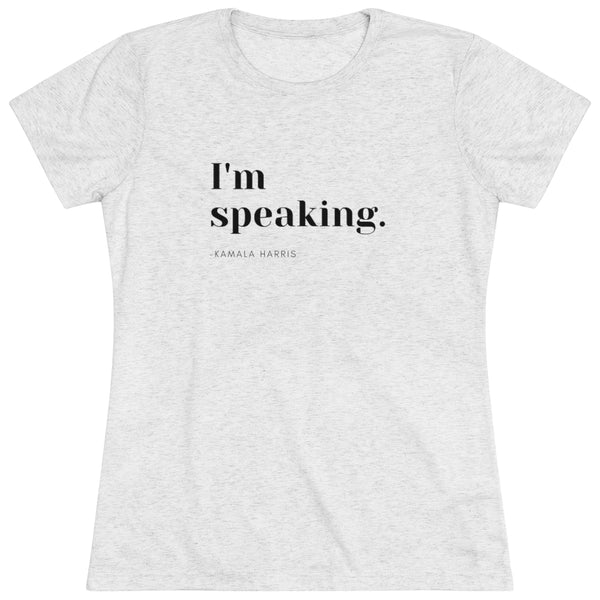 I'm Speaking Women's Triblend Tee
